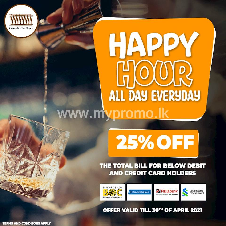 Happy Hour all day every day- Get a 25% OFF for selected DEBIT/CREDIT card holders at Colombo City Hotel