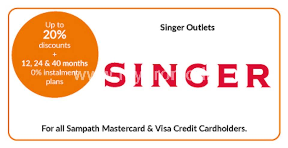 Up to 20% discounts on selected products + 12, 24 & 40 months 0% installment plans at all Singer for Sampath Mastercard & Visa Credit Cardholders