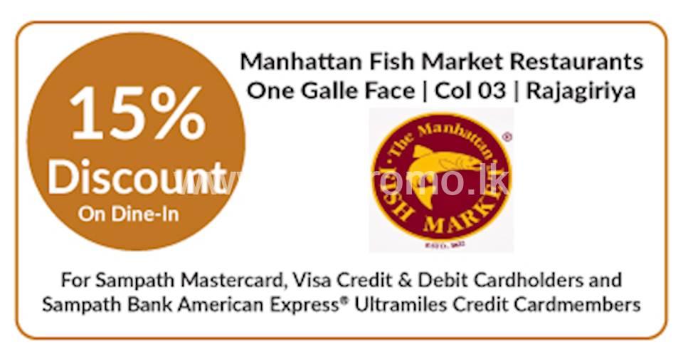 15% OFF on dine-in at Manhattan Fish Market Restaurants on WEEKDAYS for Sampath bank Cards