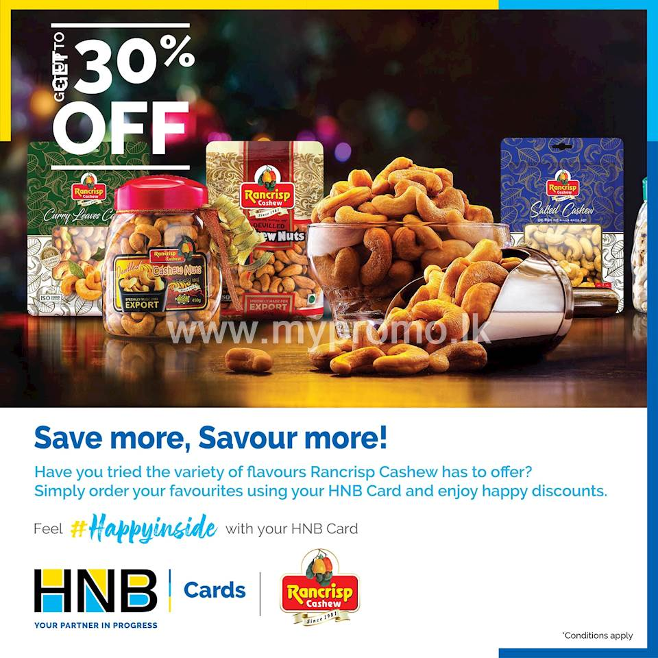 Get up to 30% off for delivery orders above Rs.1000/- from Rancrisp Cashew with your HNB Credit Card!