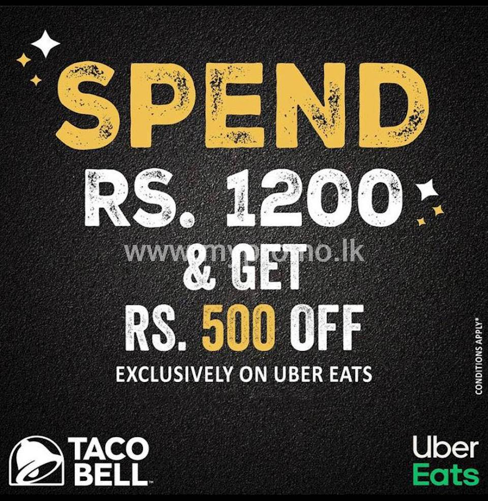 Spend Rs1200 and Get Rs500 OFF at Taco Bell when you order via Uber Eats!