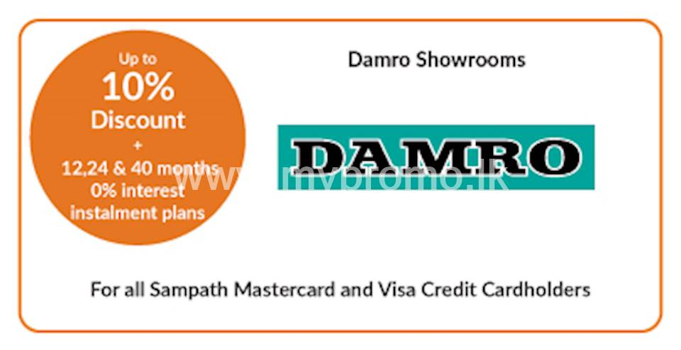 Get up to 10% discount on selected products + 12, 24 & 40 months 0% interest installment plans at Damro for all Sampath Mastercard & Visa Credit Cardholders