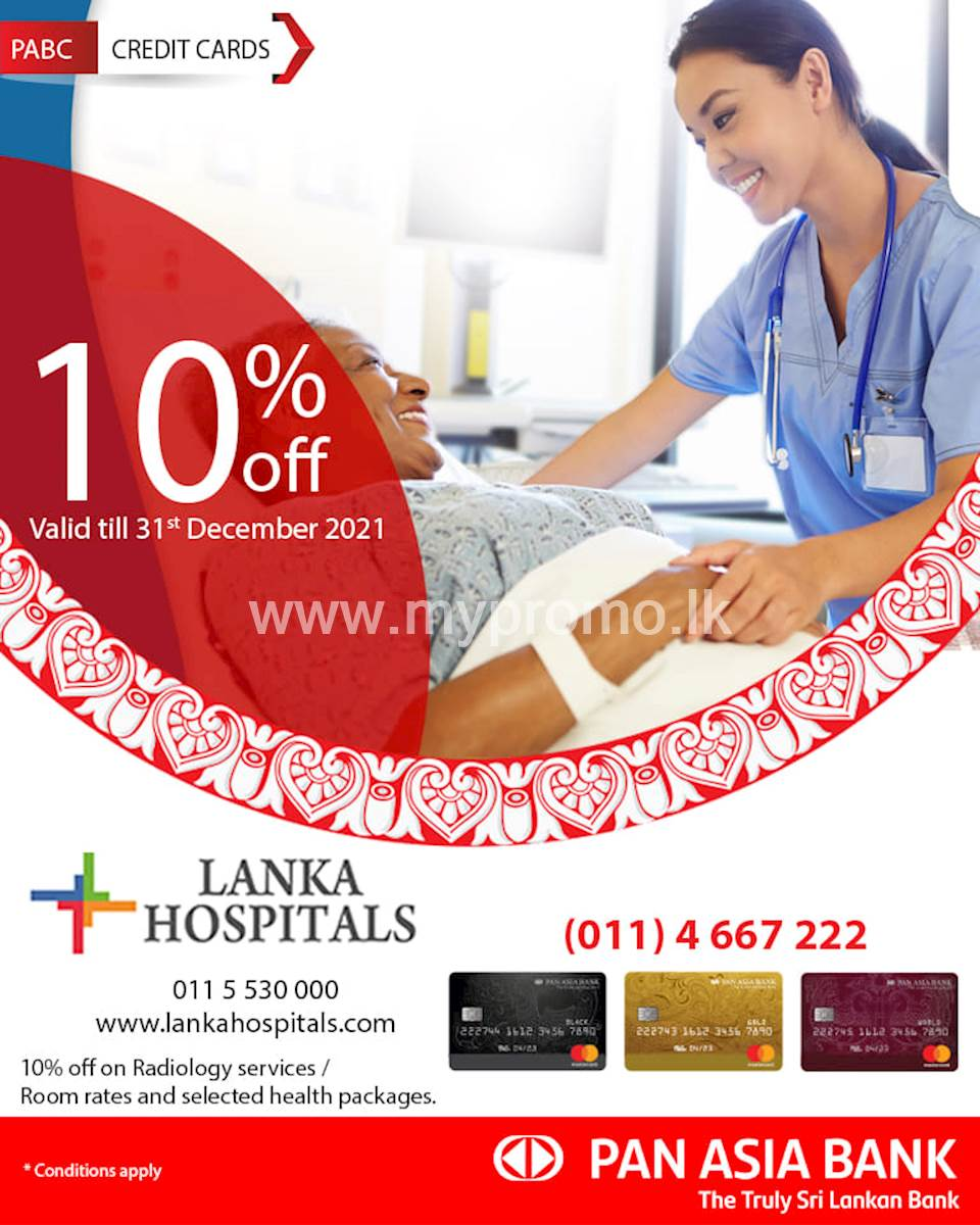 Get up to 10% off at Lanka Hospitals PLC for Radiology Services / room rates and selected health packages with Pan Asia Bank Credit Cards