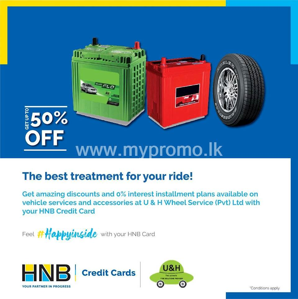 Get up to 50% off & 0% interest installment plans on vehicle services & accessories at U & H Wheel Service (Pvt) Ltd for HNB Credit Card!