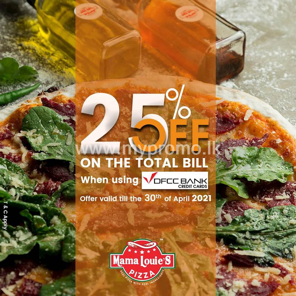 Enjoy a discount of 25% on the total bill when using a DFCC Credit card at Mama Louie's