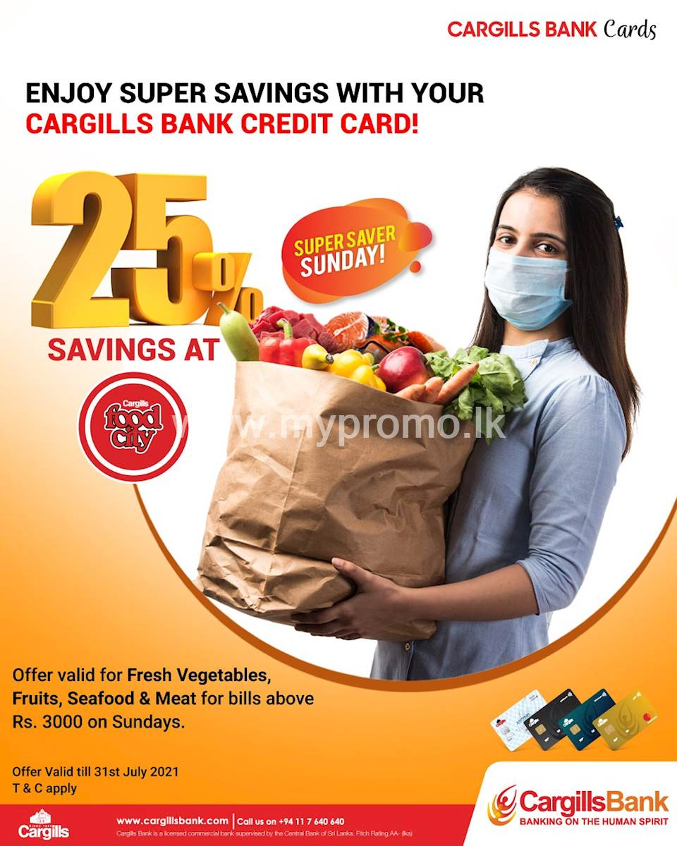 Save 25% on your purchases of Fresh vegetables, Fruits, Seafood & Fresh meat when you shop with your Cargills Bank Credit Card at Cargills Food City!