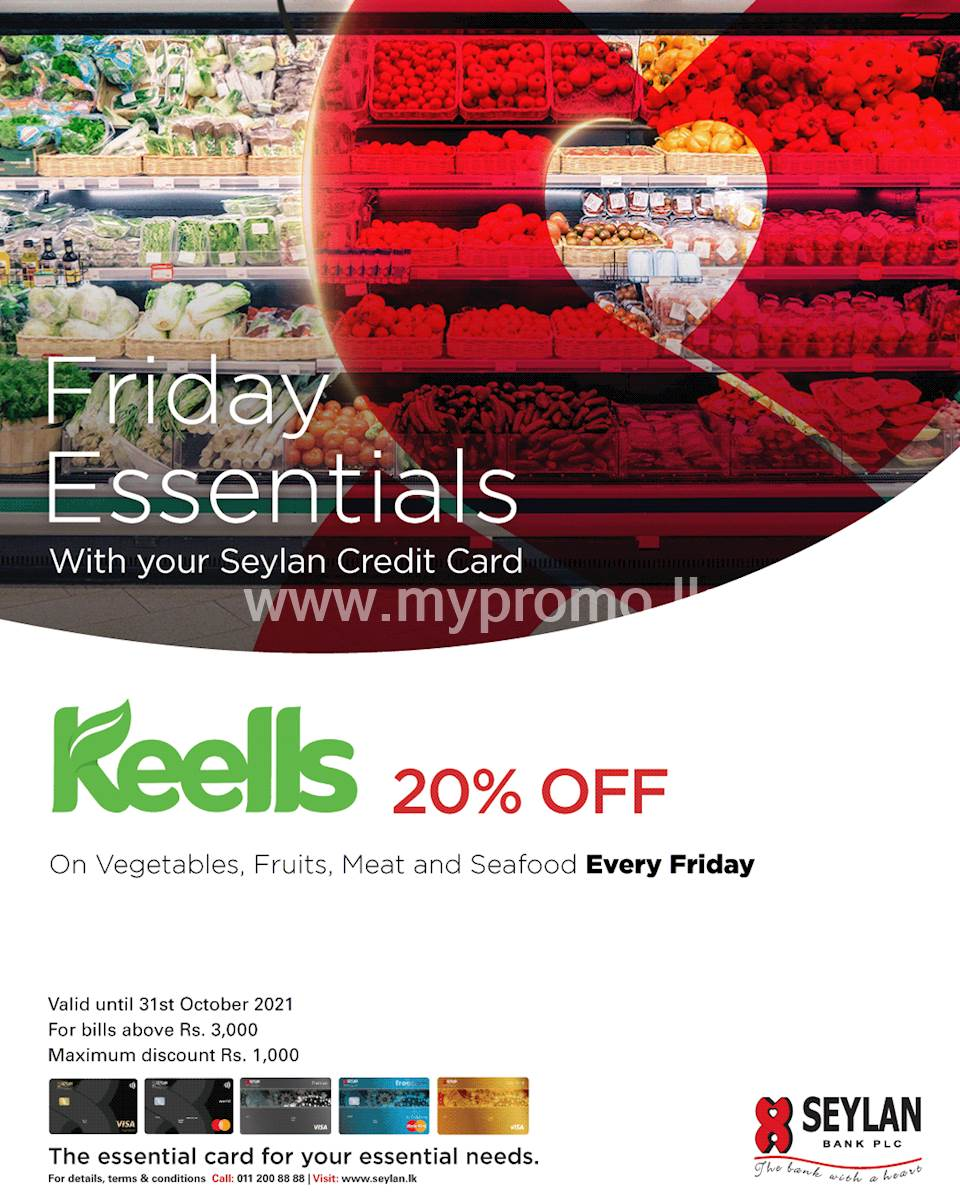 Enjoy 20% OFF on vegetables, fruits, meat & seafood every friday with your Seylan Credit Card at keells