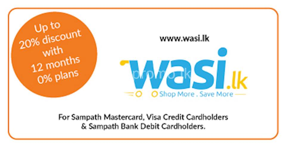 20% discount with 12 months 0% plans at www.wasi.lk for all Sampath Mastercard and Visa Credit Cardholders.