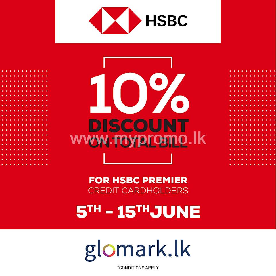 10% DISCOUNT on TOTAL BILL for HSBC Premier Cardholders when you shop at GLOMARK or www.glomark.lk.