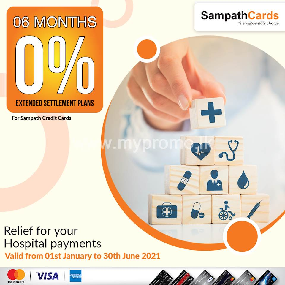06 months 0% Interest Extended Settlement Plans for transactions made at any local Hospital for Sampath Bank Credit Cards