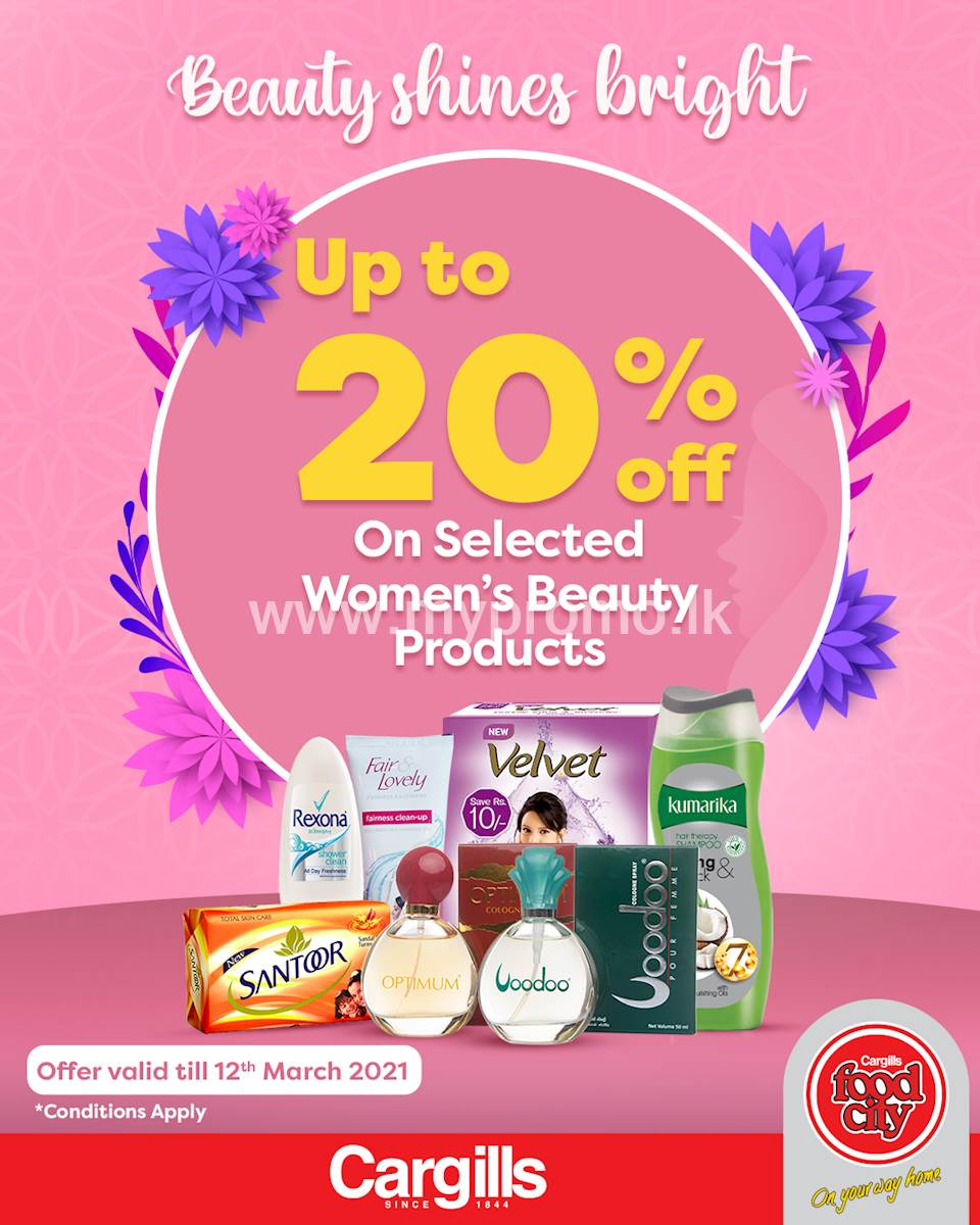 Celebrate the beauty of Women's Day with up to 20% off on selected Women's Beauty Products at Cargills Food City