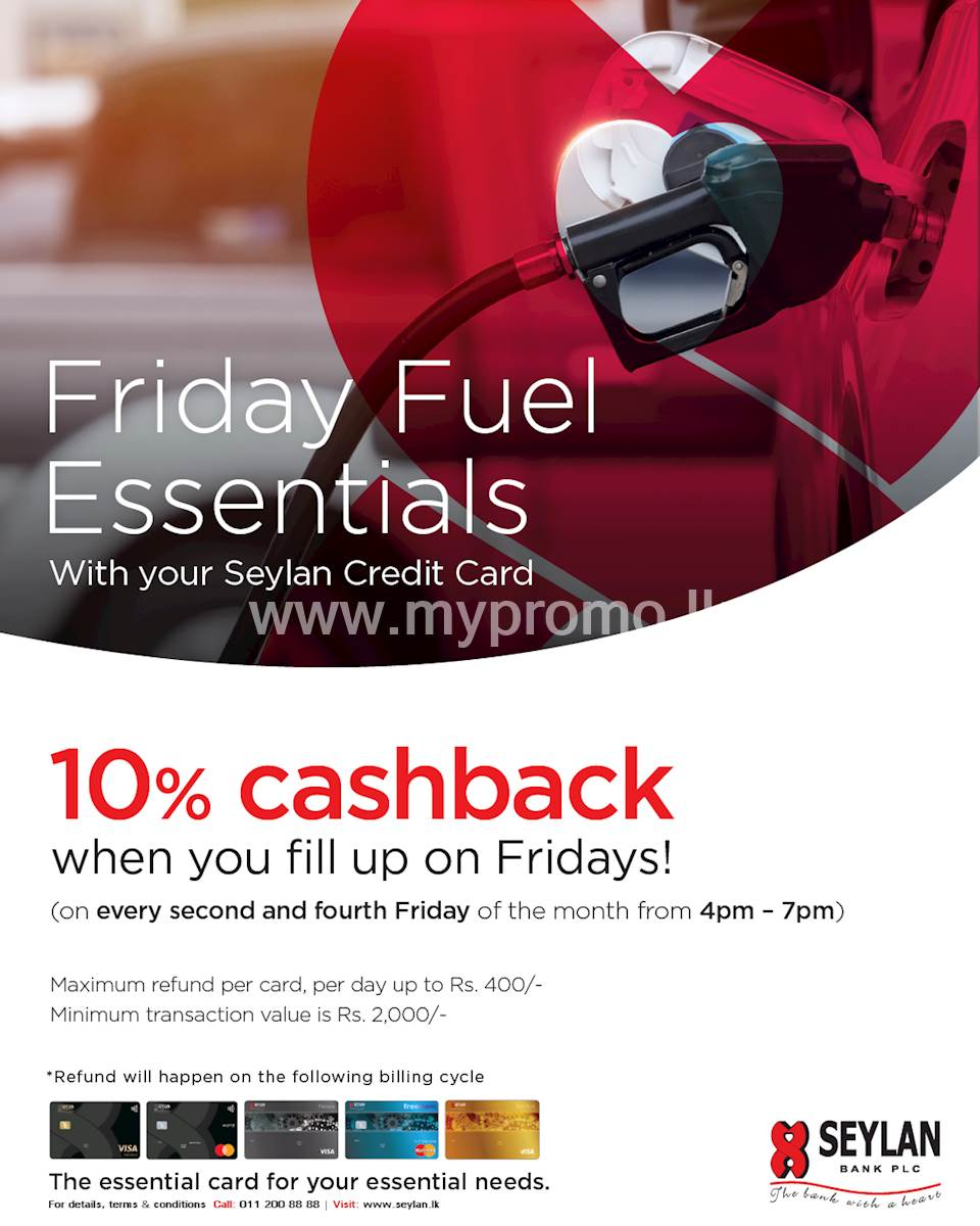 10% Cashback on Fuel every 2nd & 4th Friday of the month from 4pm - 7pm with your Seylan Credit Card