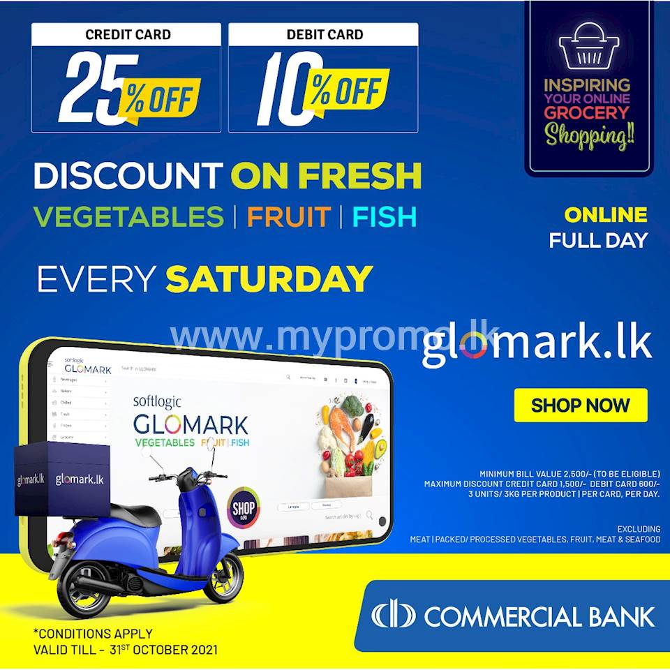 Enjoy up to 25% DISCOUNT for Vegetables, Fruit & Fish exclusively for Commercial Bank Cards at GLOMARK & www.glomark.lk on every Saturday
