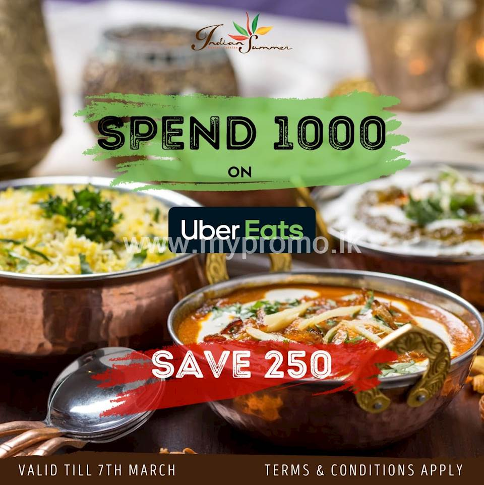 Spend minimum 1000/= on Uber Eats and save 250/= on your total bill from Indian Summer