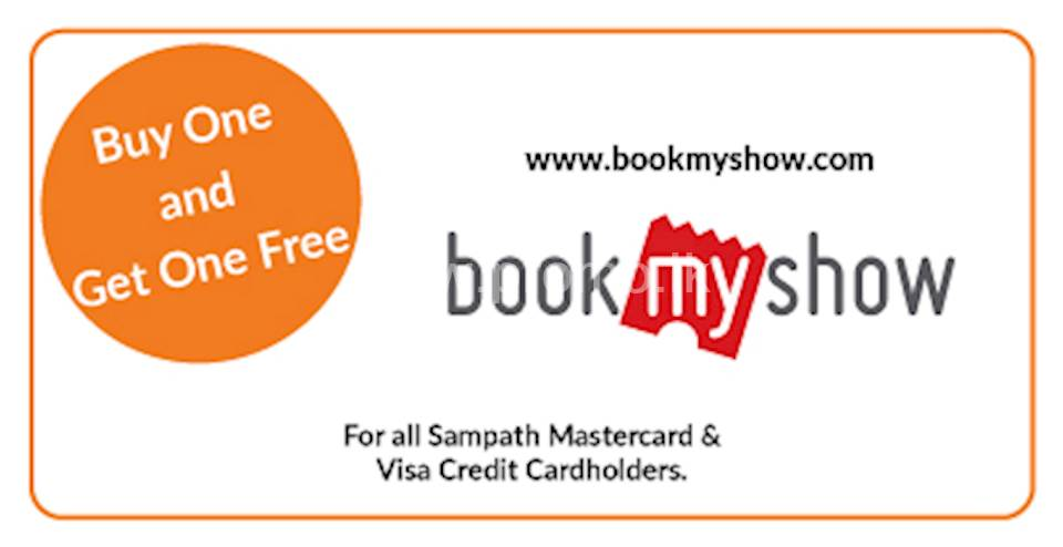Buy One and Get One Free ticket on all Movie tickets at www.bookmyshow.com exclusively for all Sampath Mastercard and Visa Credit Cardholders.