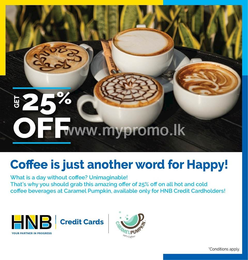 25% off on all hot and cold coffee beverages at Caramel Pumpkin for HNB Credit Cards