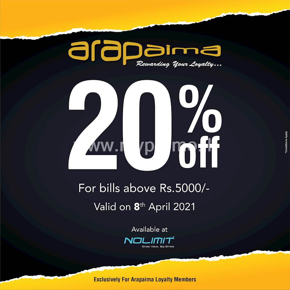 20% OFF for Bills over Rs.5000/- EXCLUSIVELY for ARAPAIMA Loyalty Members at NOLIMIT