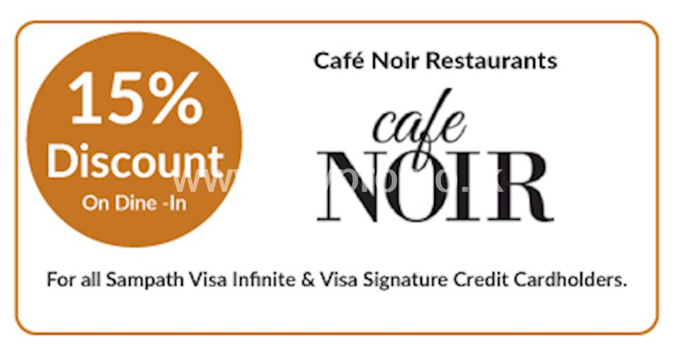Get 15% OFF on dine-in at Café Noir Restaurants for Sampath Visa Infinite & Visa Signature Credit Cardholders