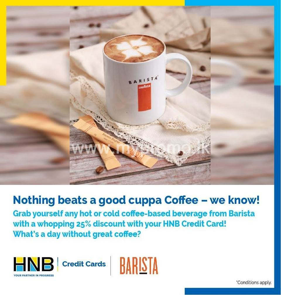 Enjoy 25% off for dine-in on all hot and cold coffee-based beverages with your HNB Credit Card at Barista