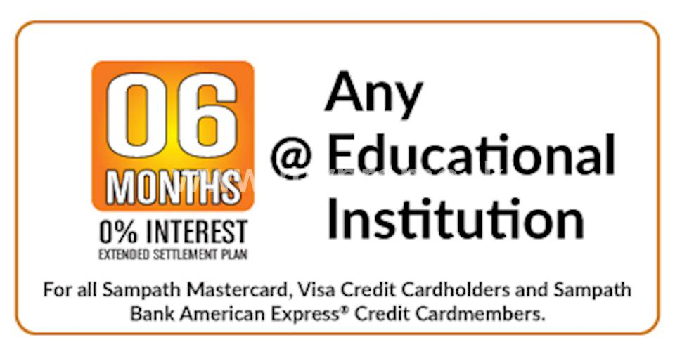 Get 6 Months 0% Interest Extended Settlement Plan for transactions made at any Educational Institution for Sampath Bank Cards