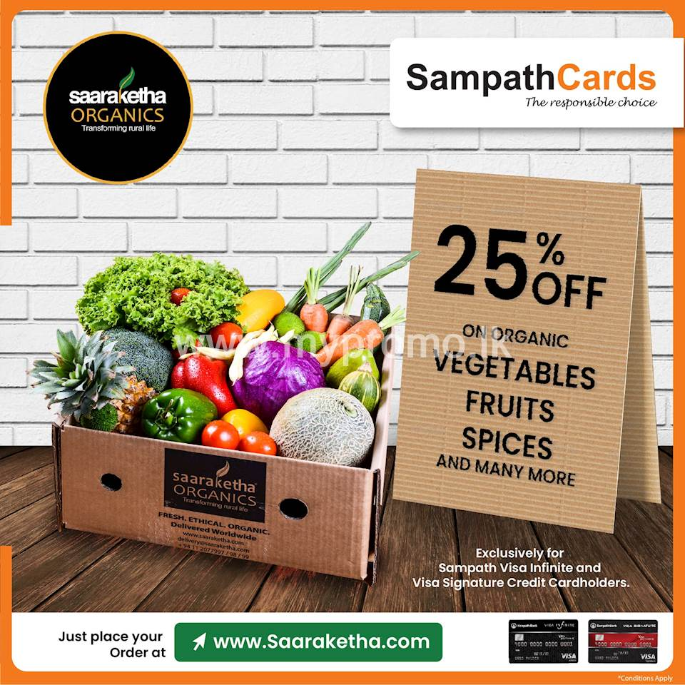 Enjoy 25% OFF on organic vegetables, fruits, spices and many more when you shop online at www.saaraketha.com Exclusively for Sampath Visa Infinite and Visa Signature Credit Cardholders