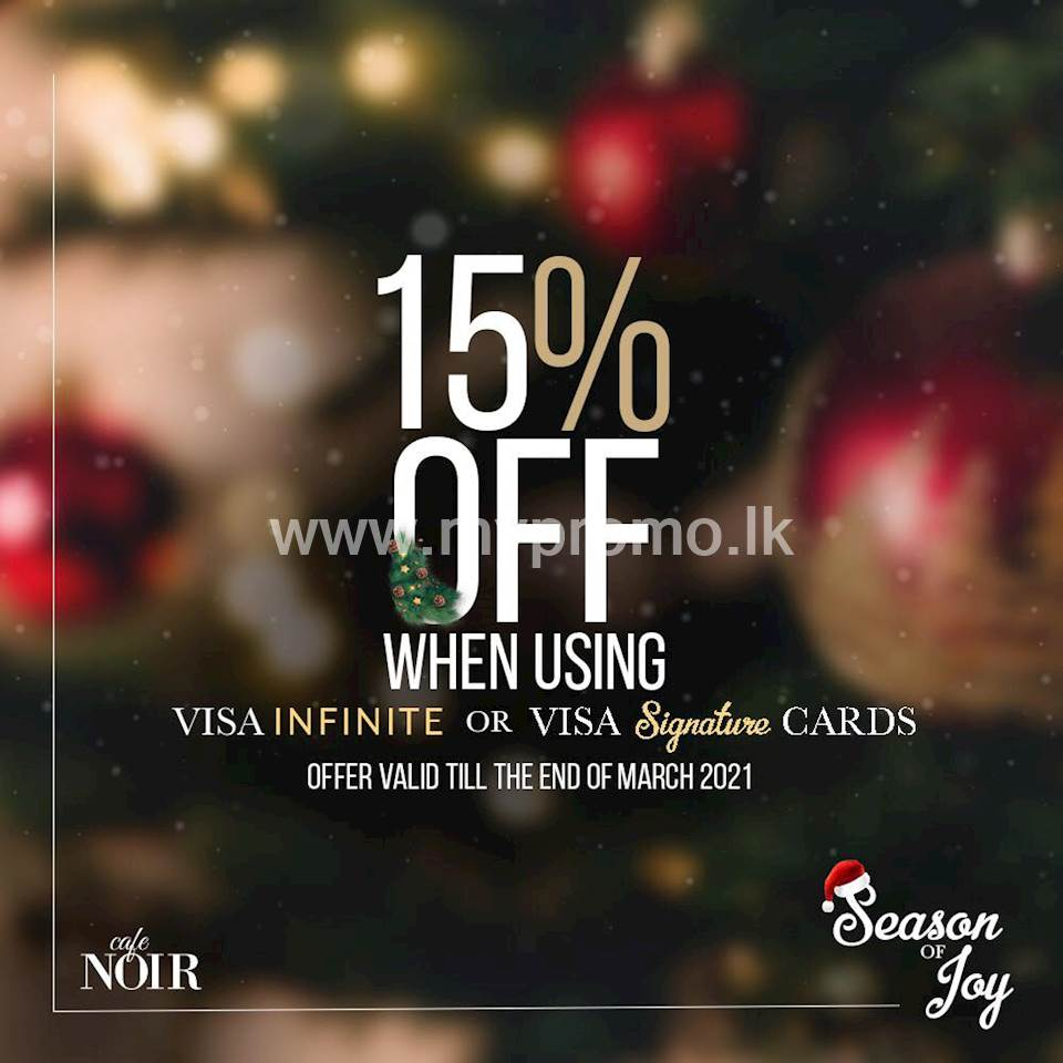 Enjoy a discount of 15% when using Visa Infinite or Visa Signature cards, from any bank, at Cafe Noir!