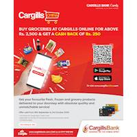 Buy groceries at Cargills Online over Rs 2,500 & get Rs 250 cash back with your Cargills Bank Credit Card!