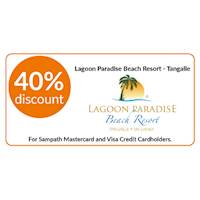 40% discount on double and triple room bookings on full board, half board stays at Lagoon Paradise Beach Resort, Tangalle for all Sampath Mastercard and Visa Credit Cardholders.