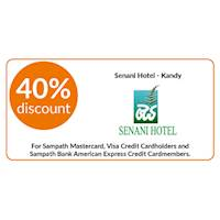 40% discount on double and triple room bookings on full board, half board stays at Senani Hotel, Kandy for all Sampath Mastercard, Visa Credit Cardholders and Sampath Bank American Express Credit Cardmembers.