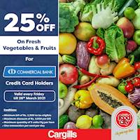 Get 25% off on Fresh Vegetables & Fruits when you pay using your Commercial Bank Credit Card at Cargills Food City