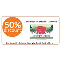 50% discount on double and triple room bookings on half board stays at The Elephant Stables, Dambulla for all Sampath Mastercard and Visa Credit Cardholders.