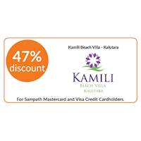 47% discount on double and triple room bookings on full board, half board stays at Kamili Beach Villa, Kalutara for all Sampath Mastercard and Visa Credit Cardholders.