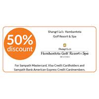50% discount on double and triple room bookings on bed and breakfast, half board and full board basis stays at Shangri-La's Hambantota Golf Resort & Spa exclusively for Sampath Bank Cards