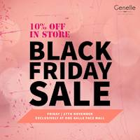Black Friday Sale - 10 % Off In Store at Genelle One Galle Face Mall