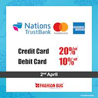 20% OFF on Credit and 10% OFF on debit cards on all items when you shop with your Nations Trust Bank cards at Fashion Bug
