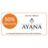 50% discount on double and triple room bookings on full board, half board stays at Ayana Sea, Wadduwa for all Sampath Mastercard & Visa Credit Cardholders.
