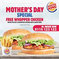 Mother's Day Special! Purchase a Whopper Chicken with Large Fries and get another Whopper Chicken for FREE at Burger King