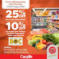 Get up to 25% off for BOC credit and debit cards on Fresh vegetables, fruits and seafood at Cargills FoodCity!