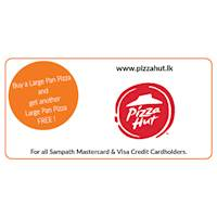 Buy one and get one Free Pizza for every purchase of a Large Pan Pizza through www.pizzahut.lk and pizza hut mobile app for all Sampath Mastercard and Visa Credit Cardholders.
