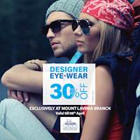 Get 30% off on Selected Designer Eyewear From Vision Care Mt. Lavinia Branch