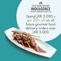 Spend Rs.5000/- and get 20% off on all future gourmet food delivery orders over LKR 5,000/- from Kingsbury Indulgence