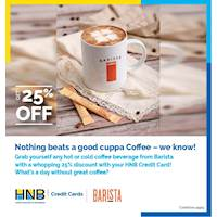 Grab yourself any hot or cold coffee beverage from Barista and get a whopping 25% off using your HNB Credit Card!