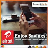 Saving of Rs.250 on your next Airtel bill when you pay your bill online via www.airtel.lk & My Airtel app with your Sampath Mastercard Credit Card or Sampath Mastercard Smartshopper Debit Card.