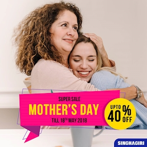 Mother's Day Super Sale for upto 40% off at Singhagiri