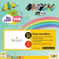 Up to 45% off @ Raja Jewellers and 0% Interest Installment Plans available up to 24 Months for BOC Credit Cards