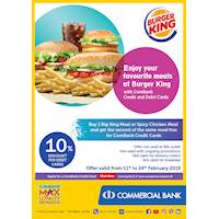 Enjoy your favourite meals at Burger King with ComBank Credit and Debit Cards.