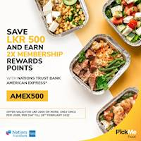 Enjoy savings of LKR 500 for orders of LKR 2000 or more and earn 2X Membership Rewards Points with your Nations Trust Bank American Express Card on PickMe Food