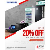 Enjoy up to 20% off on selected electrical appliances with your Seylan Cards at Singhagiri!