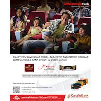 Enjoy 20% SAVINGS at Regal, Majestic and Empire Cinemas with Cargills Bank Credit and Debit Cards