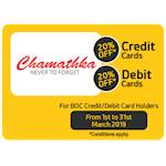 20 % at Chamathka for  BOC Credit / Debit Card holders